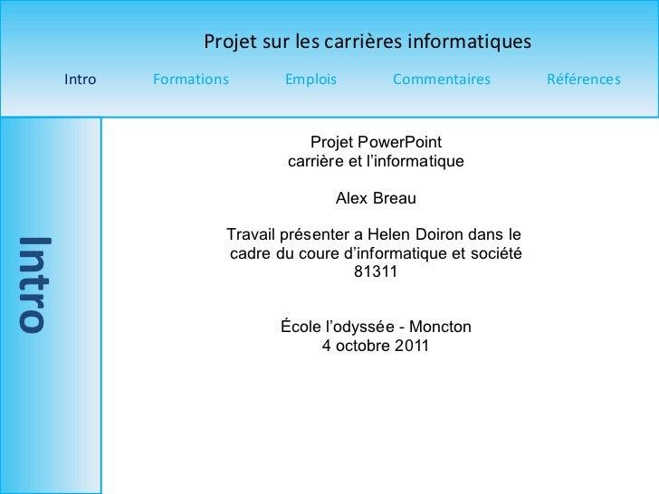 Projet PowerPoint carrière et l'informatique Alex Breau Travail présenter a Helen Doiron dans le  cadre du coure d'informa...