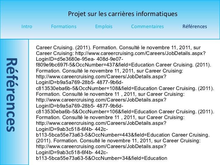 Career Cruising. (2011). Formation. Consulté le novembre  11, 2011, sur Career Cruising: http://www.careercruising.com/Car...