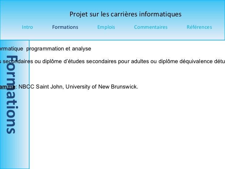 Titre du programme  : Technologie de l'informatique  programmation et analyse  Pré-requis  : Tu dois avoir diplôme d'étude...