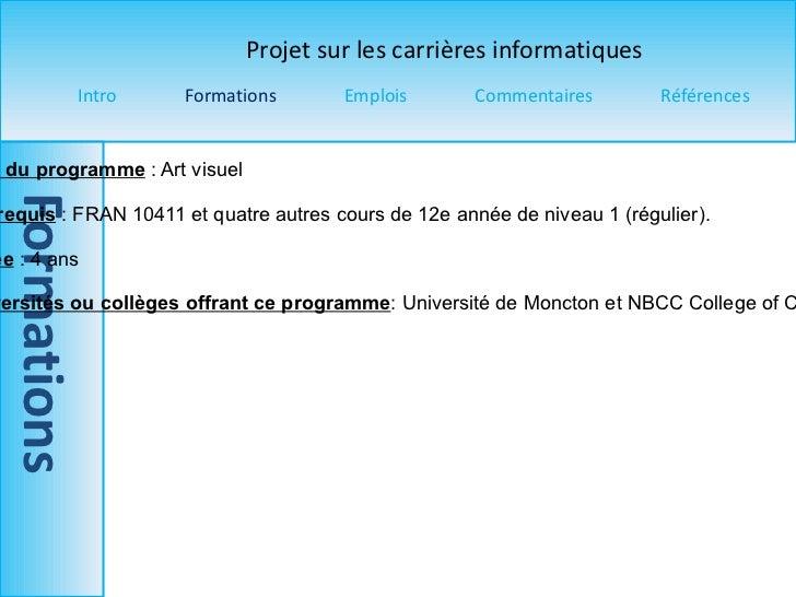 Titre du programme  : Art visuel  Pré-requis  : FRAN 10411 et quatre autres cours de 12e année de niveau 1 (régulier).  Du...