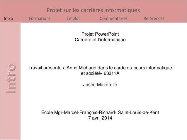 Projet sur les carrières informatiques Intro Formations Emploies Commentaires Références Projet PowerPoint Carrière et l'i...
