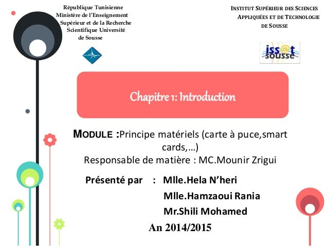 Chapitre 1: Introduction MODULE :Principe matériels (carte à puce,smart cards,…) Responsable de matière : MC.Mounir Zrigui...