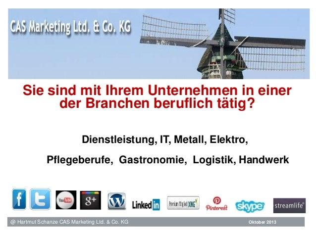 @ Hartmut Schanze CAS Marketing Ltd. & Co. KG Sie sind mit Ihrem Unternehmen in einer der Branchen beruflich tätig? Dienst...