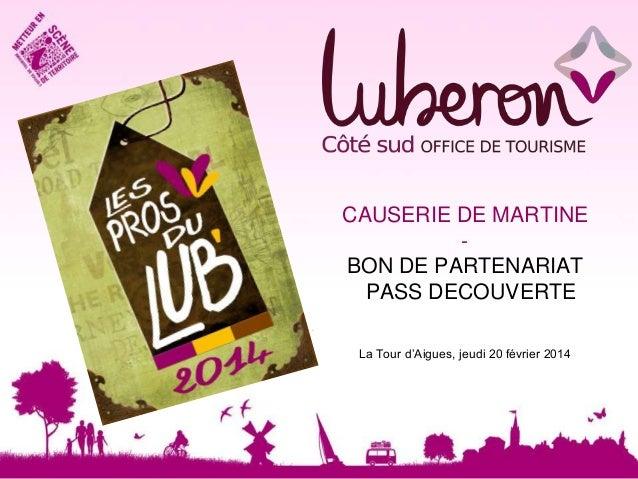 CAUSERIE DE MARTINE BON DE PARTENARIAT PASS DECOUVERTE LLA TO  La Tour d'Aigues, jeudi 20 février 2014