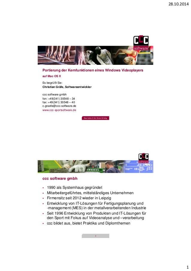 28.10.2014  1  Portierung der Kernfunktionen eines Windows Videoplayers  auf Mac OS X  Es begrüßt Sie:  Christian Gräfe, S...