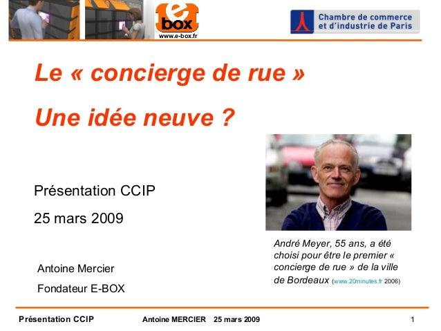 www.e-box.fr   Le « concierge de rue »   Une idée neuve ?   Présentation CCIP   25 mars 2009                              ...