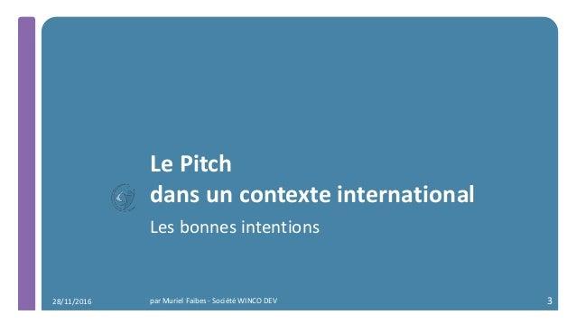 Le Pitch dans un contexte international Les bonnes intentions par Muriel Faibes - Société WINCO DEV 328/11/2016