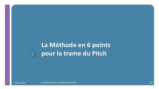 La Méthode en 6 points pour la trame du Pitch par Muriel Faibes - Société WINCO DEV 3528/11/2016