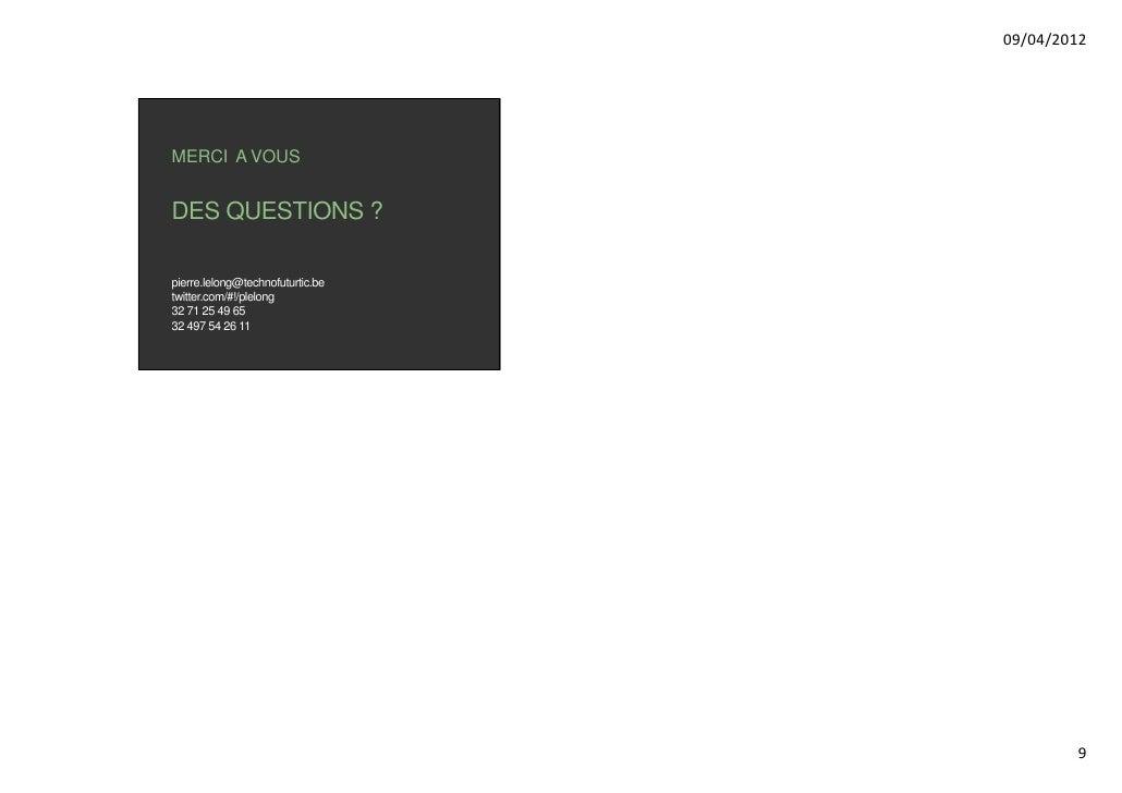 09/04/2012MERCI A VOUSDES QUESTIONS ?pierre.lelong@technofuturtic.betwitter.com/#!/plelong32 71 25 49 6532 497 54 26 11   ...