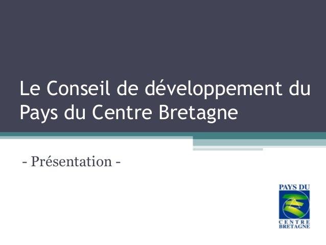 Le Conseil de développement duPays du Centre Bretagne- Présentation -