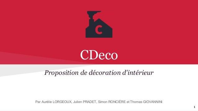 CDeco Proposition de décoration d'intérieur Par Aurélie LORGEOUX, Julien PRADET, Simon RONCIÈRE et Thomas GIOVANNINI 1