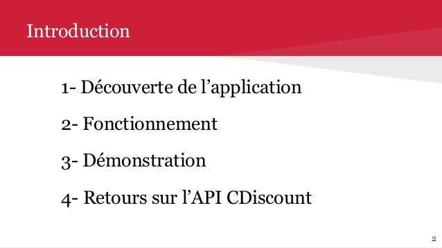 1- Découverte de l'application 2- Fonctionnement 3- Démonstration 4- Retours sur l'API CDiscount Introduction 2