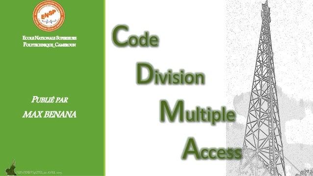 ECOLE NATIONALE SUPERIEURE POLYTECHNIQUE_CAMEROUN /UY1/ENSP/4GTEL_22 AVRIL 2015 PUBLIÉ PAR MAX BENANA Code Division Multip...