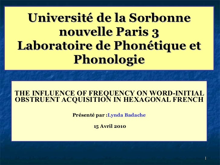 Université de la Sorbonne nouvelle Paris 3 Laboratoire de Phonétique et Phonologie THE INFLUENCE OF FREQUENCY ON WORD-INIT...