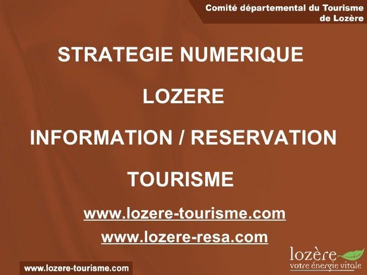 STRATEGIE NUMERIQUE  LOZERE INFORMATION / RESERVATION   TOURISME   www.lozere-tourisme.com www.lozere-resa.com