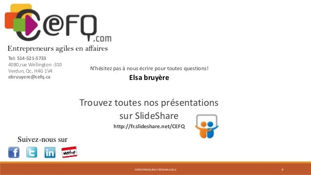 Merci! Entrepreneurs agiles en affaires Tel: 514-521-5733 4080,rue Wellington -310 Verdun, Qc, H4G 1V4 ebruuyere@cefq.ca  ...