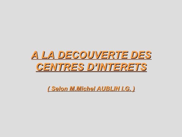 A LA DECOUVERTE DES CENTRES D'INTERETS ( Selon M.Michel AUBLIN I.G. )