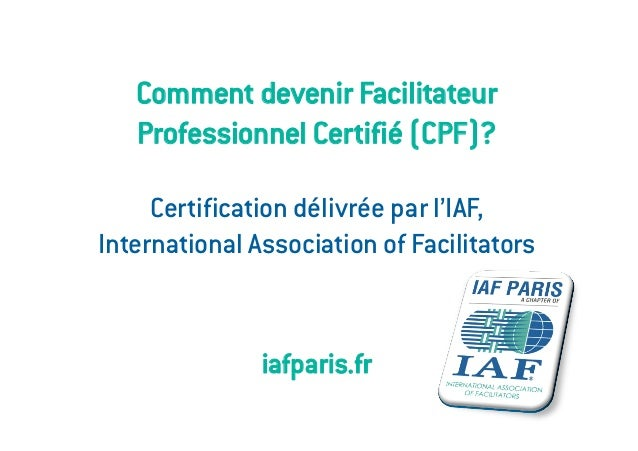 Comment devenir Facilitateur   Professionnel Certifié (CPF)?     Certification délivrée par l'IAF,International Associatio...
