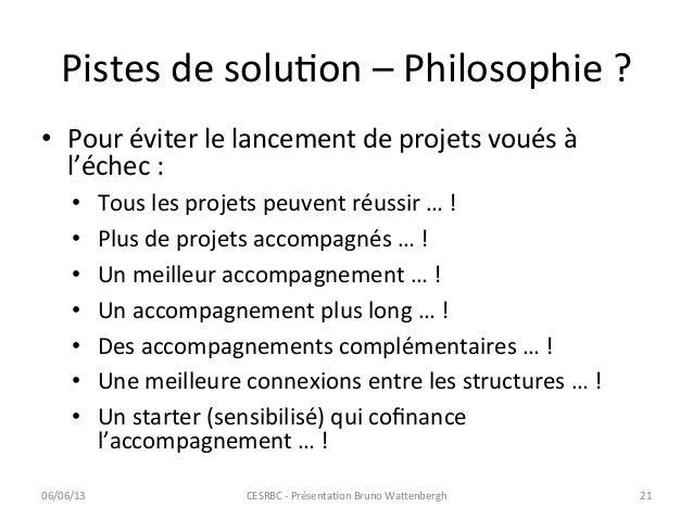 Pistes de soluCon – Philosophie ? • Pour éviter le lancement de projets voués à l'échec : ...