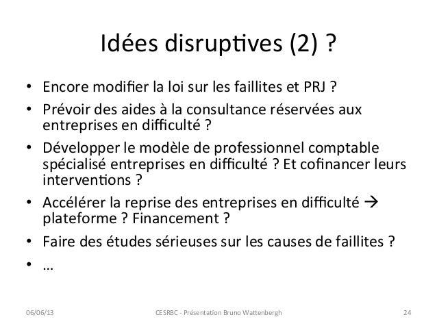 Idées disrupCves (2) ? • Encore modifier la loi sur les faillites et PRJ ? • Prévoir des ...