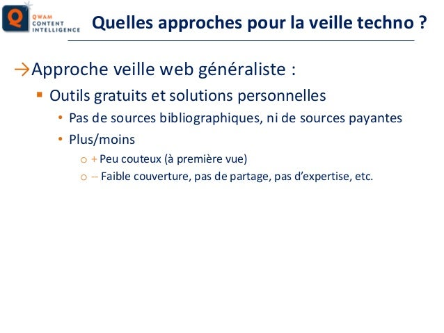 Quelles approches pour la veille techno ? →Approche veille web généraliste :  Outils gratuits et solutions personnelles •...