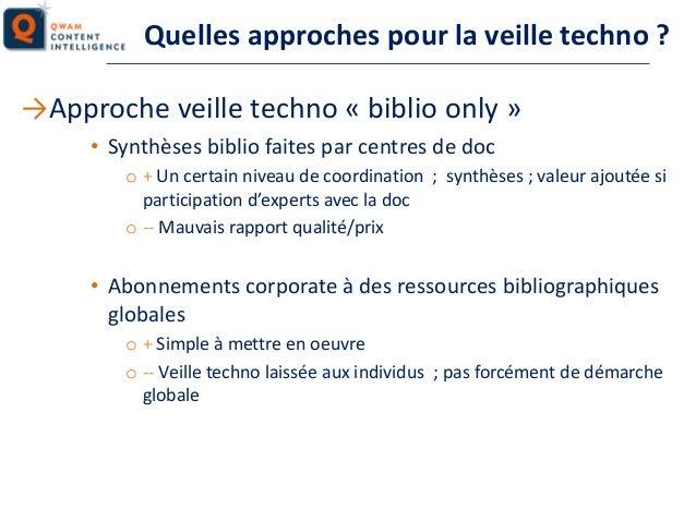 Quelles approches pour la veille techno ? →Approche veille techno « biblio only » • Synthèses biblio faites par centres de...