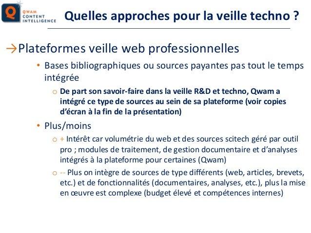 Quelles approches pour la veille techno ? →Plateformes veille web professionnelles • Bases bibliographiques ou sources pay...
