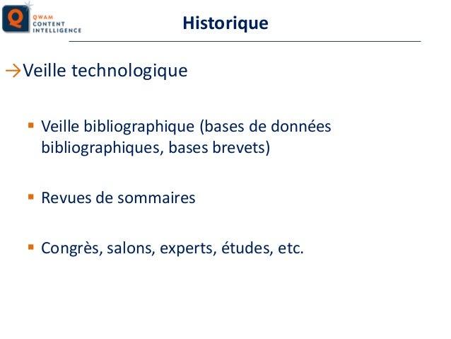 Historique →Veille technologique  Veille bibliographique (bases de données bibliographiques, bases brevets)  Revues de s...