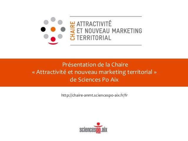 Présentation de la Chaire « Attractivité et nouveau marketing territorial » de Sciences Po Aix http://chaire-anmt.sciences...