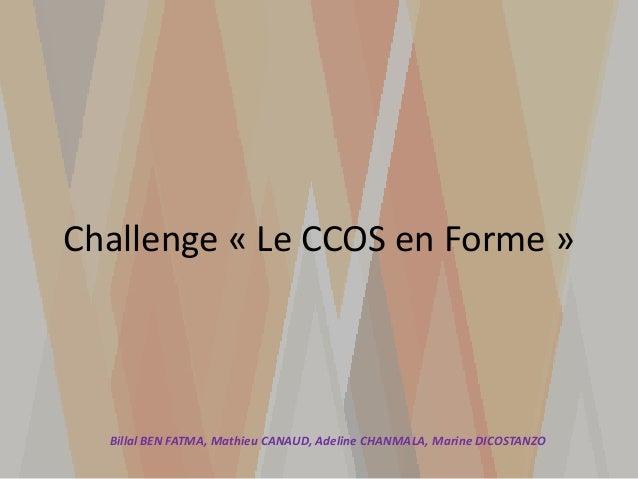 Challenge « Le CCOS en Forme » Billal BEN FATMA, Mathieu CANAUD, Adeline CHANMALA, Marine DICOSTANZO