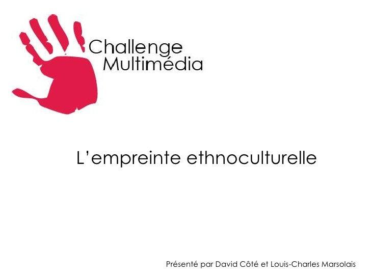 L'empreinte ethnoculturelle<br />Présenté par David Côté et Louis-Charles Marsolais<br />