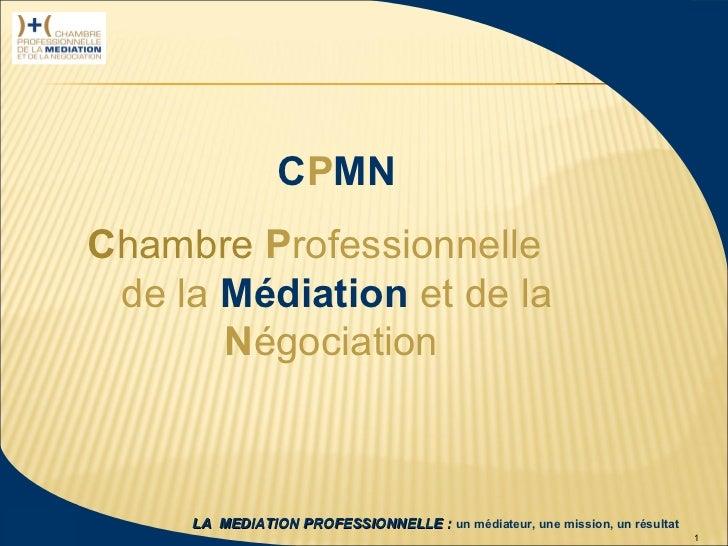 CPMN                  Chambre Professionnelle                   de la Médiation et de la                         Négociati...