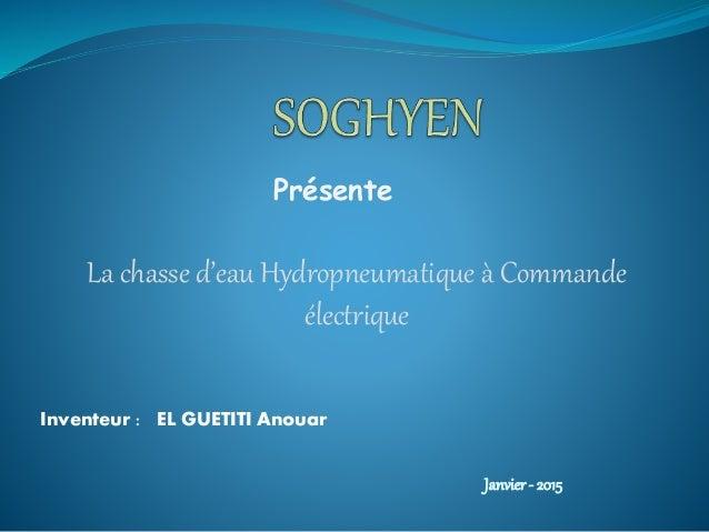 Janvier- 2015 La chasse d'eau Hydropneumatique à Commande électrique Présente Inventeur : EL GUETITI Anouar