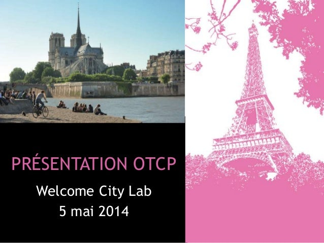 PRÉSENTATION OTCP Welcome City Lab 5 mai 2014