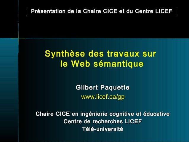 Présentation de la Chaire CICE et du Centre LICEF    Synthèse des travaux sur       le Web sémantique               Gilber...