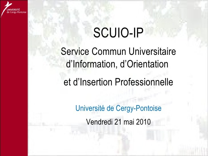 SCUIO-IP Service Commun Universitaire d'Information, d'Orientation  et d'Insertion Professionnelle Université de Cergy-Pon...