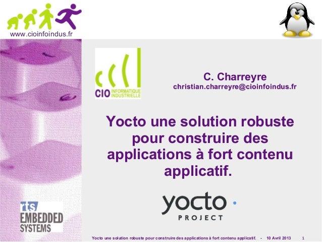 Yocto une solution robuste pour construire des applications à fort contenu applicatif. - 10 Avril 2013 1www.cioinfoindus.f...