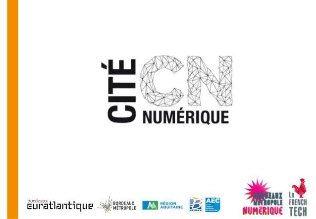 Objectifs La Cité Numérique c'est :  un lieu vitrine au service des entreprises  le hub du réseau des initiatives numéri...