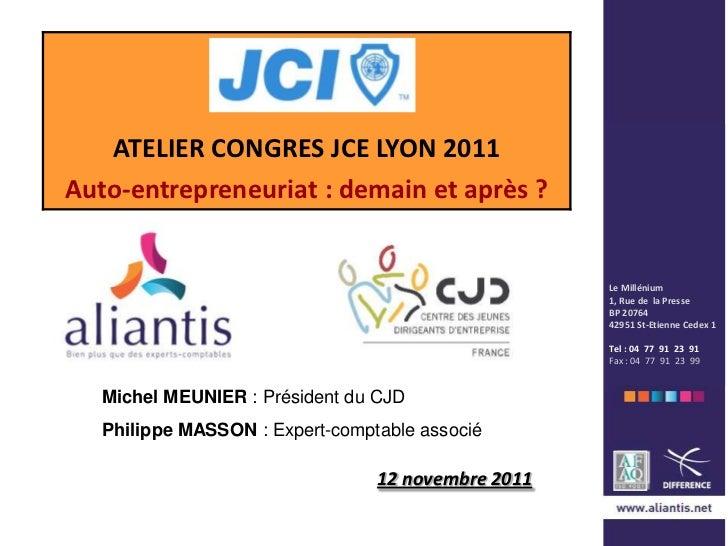 ATELIER CONGRES JCE LYON 2011Auto-entrepreneuriat : demain et après ?                                                    L...