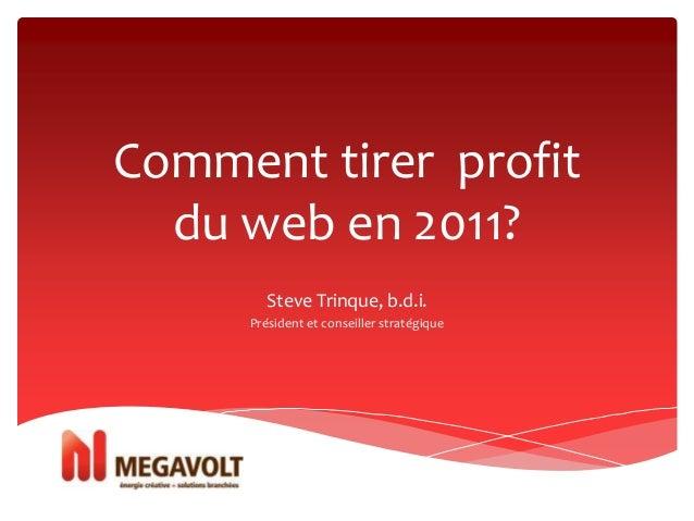 Comment tirer profit du web en 2011? Steve Trinque, b.d.i. Président et conseiller stratégique