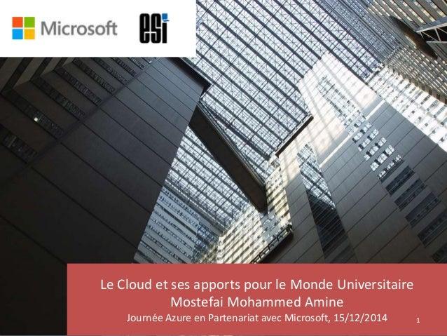 Le Cloud et ses apports pour le Monde Universitaire Mostefai Mohammed Amine Journée Azure en Partenariat avec Microsoft, 1...