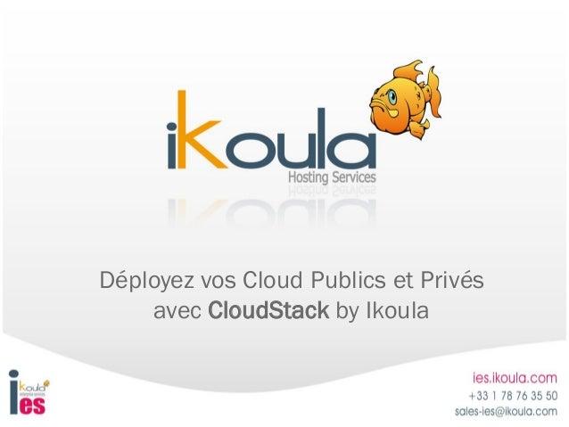 Déployez vos Cloud Publics et Privésavec CloudStack by Ikoula