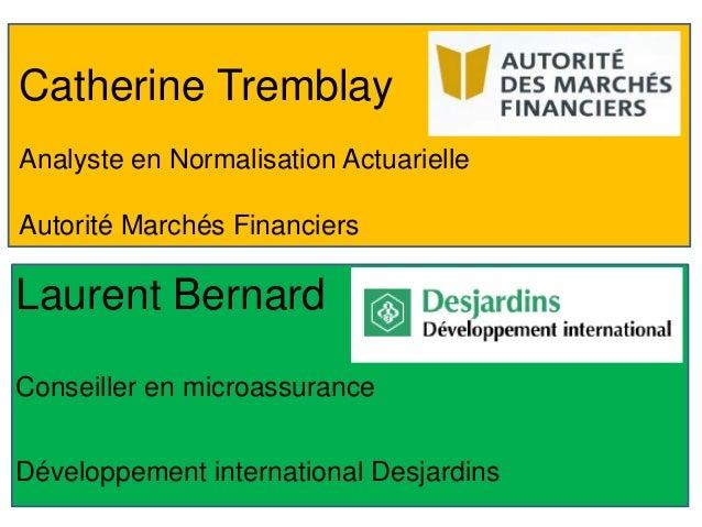 Catherine TremblayAnalyste en Normalisation ActuarielleAutorité Marchés FinanciersLaurent BernardConseiller en microassura...