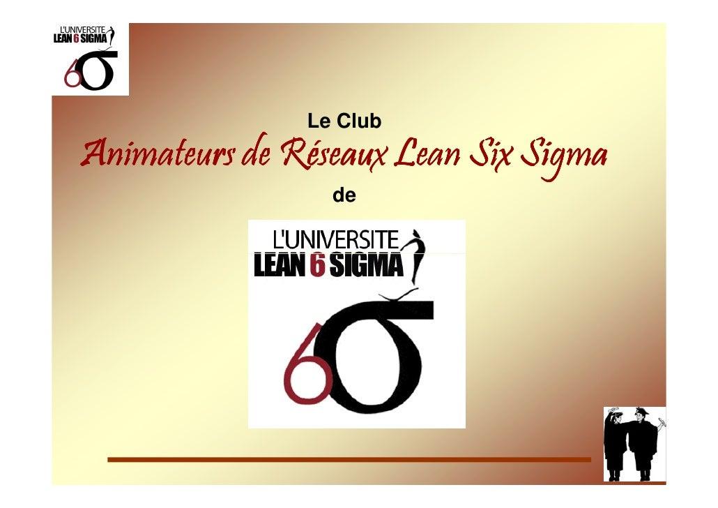 Le Club Animateurs de Réseaux Lean Six Sigma                  de