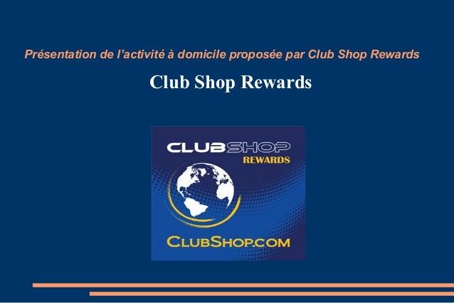 Présentation de l'activité à domicile proposée par Club Shop Rewards Club Shop Rewards