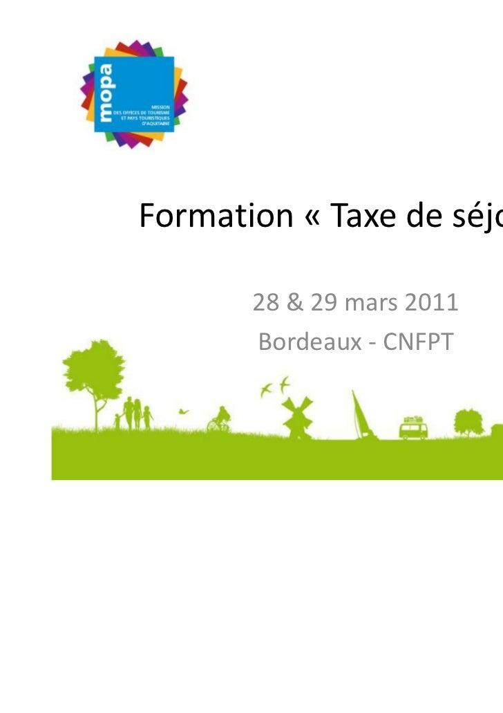 Formation « Taxe de séjour »       28 & 29 mars 2011       Bordeaux - CNFPT
