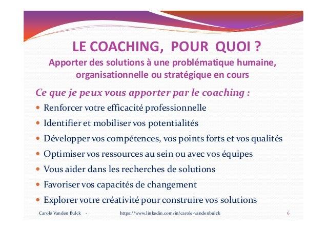 LE COACHING, POUR QUOI ? Apporter des solutions à une problématique humaine, organisationnelle ou stratégique en cours Ce ...