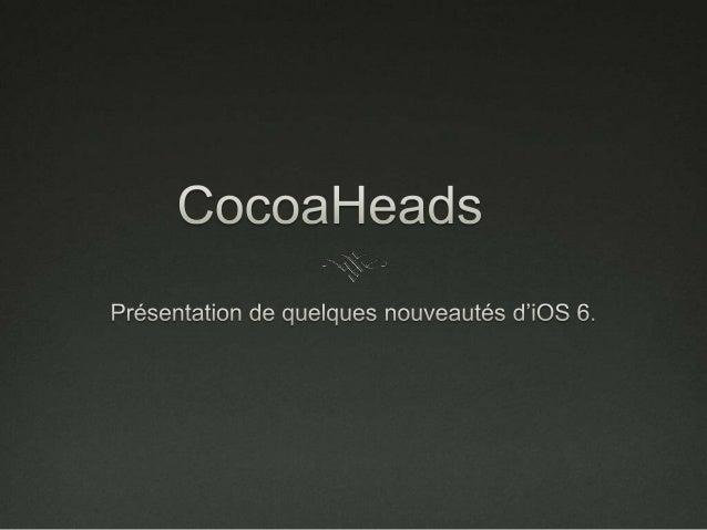 CocoaHeads            Présentation de quelques nouveautés d'iOS 6 UIRefreshControl : « Pull To Refresh » en natif.   Pro...