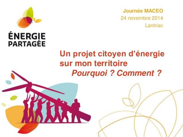 Journée MACEO  24 novembre 2014  Lantriac  Un projet citoyen d'énergie  sur mon territoire  Pourquoi ? Comment ?