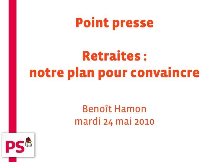 Point presse          Retraites : notre plan pour convaincre         Benoît Hamon       mardi 24 mai 2010